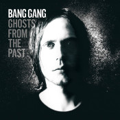 Bang Gang / Ghosts from the Past