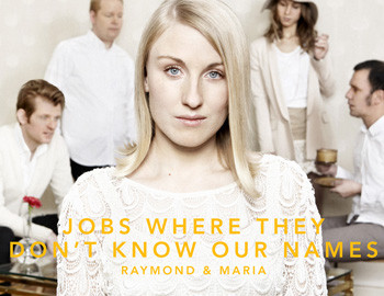 Raymond & Maria / Jobs Where They Don't Know Our Names